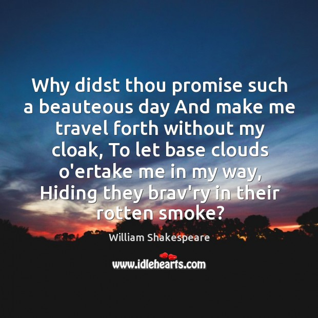 Image, Why didst thou promise such a beauteous day And make me travel