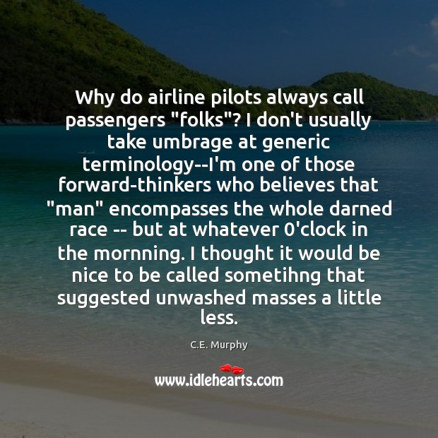 "Image, Why do airline pilots always call passengers ""folks""? I don't usually take"