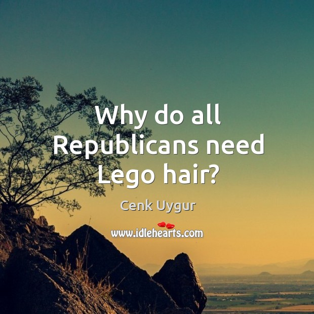 Why do all Republicans need Lego hair? Image
