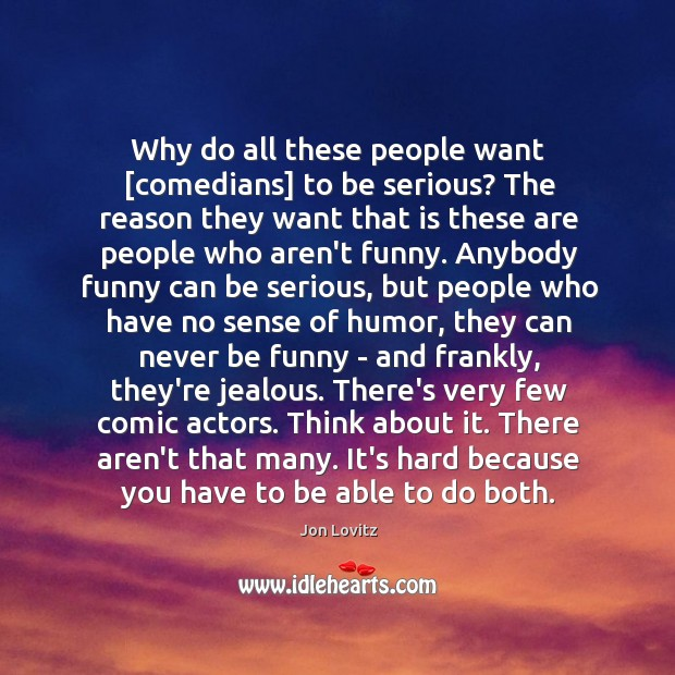 Why do all these people want [comedians] to be serious? The reason Jon Lovitz Picture Quote