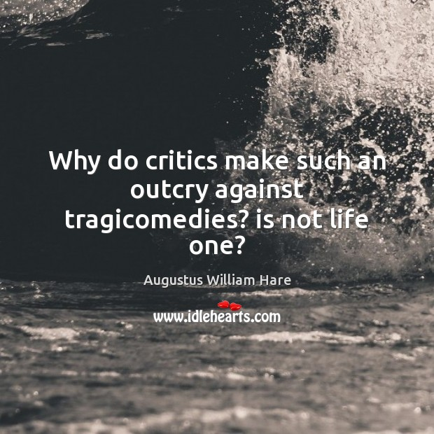 Image, Why do critics make such an outcry against tragicomedies? is not life one?
