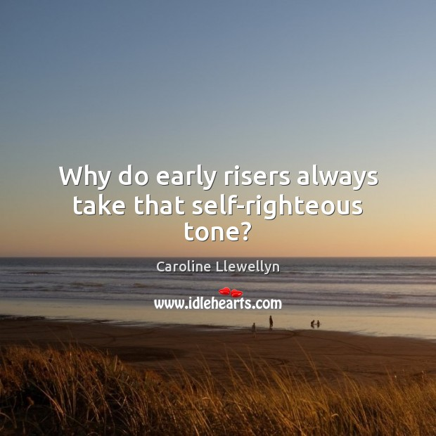 Why do early risers always take that self-righteous tone? Image