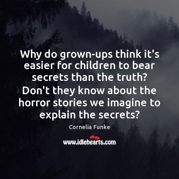 Cornelia Funke Picture Quote image saying: Why do grown-ups think it's easier for children to bear secrets than
