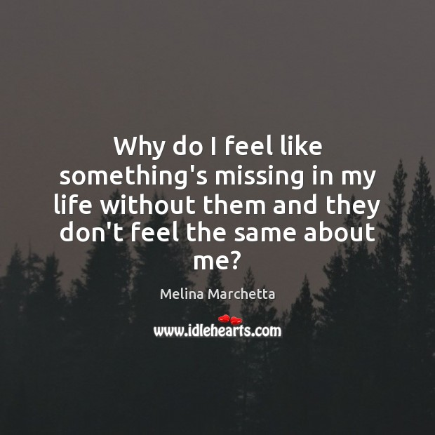 Why do I feel like something's missing in my life without them Melina Marchetta Picture Quote