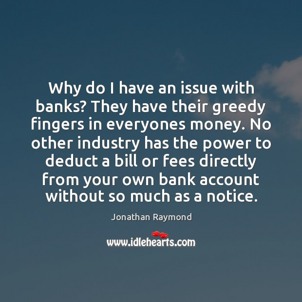 Image, Why do I have an issue with banks? They have their greedy