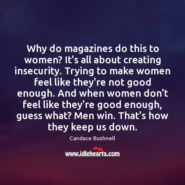 Why do magazines do this to women? It's all about creating insecurity. Image