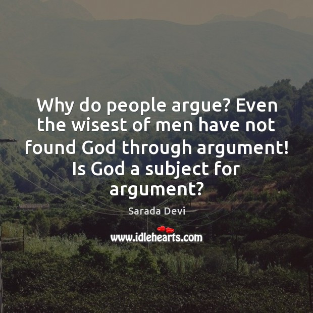 Image, Why do people argue? Even the wisest of men have not found