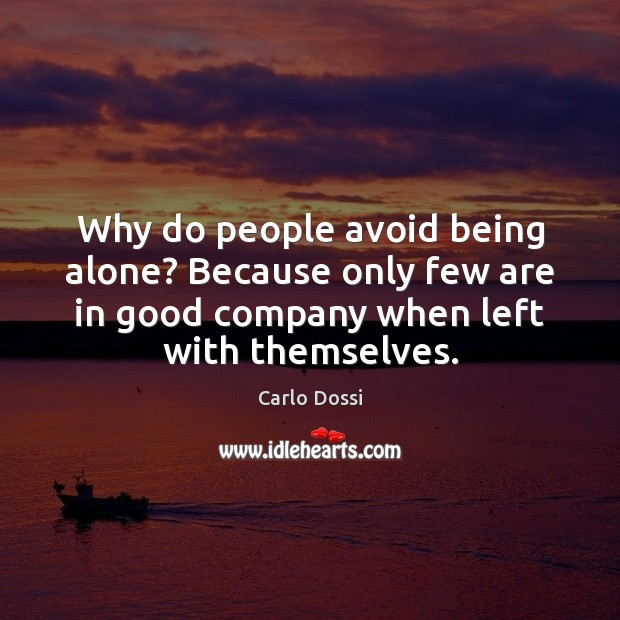Why do people avoid being alone? Because only few are in good Image