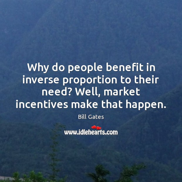Image, Why do people benefit in inverse proportion to their need? Well, market