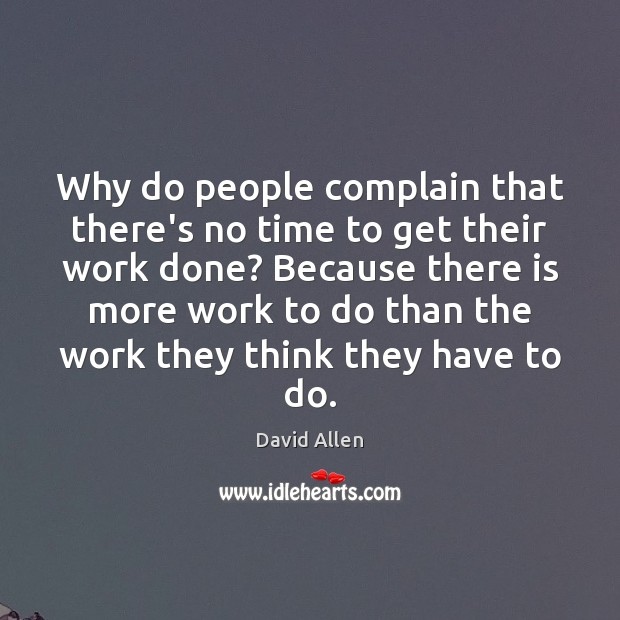 Why do people complain that there's no time to get their work David Allen Picture Quote