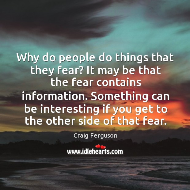Why do people do things that they fear? it may be that the fear contains information. Image