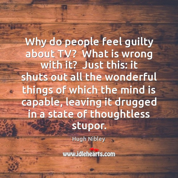 Why do people feel guilty about TV?  What is wrong with it? Guilty Quotes Image