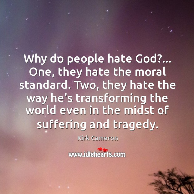Why do people hate God?… One, they hate the moral standard. Two, Image