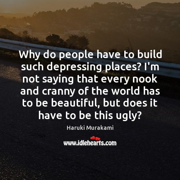 Why do people have to build such depressing places? I'm not saying Image