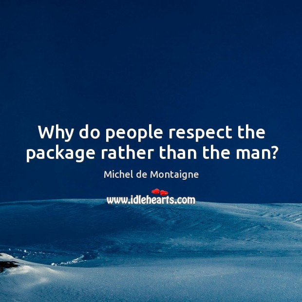 Image, Why do people respect the package rather than the man?