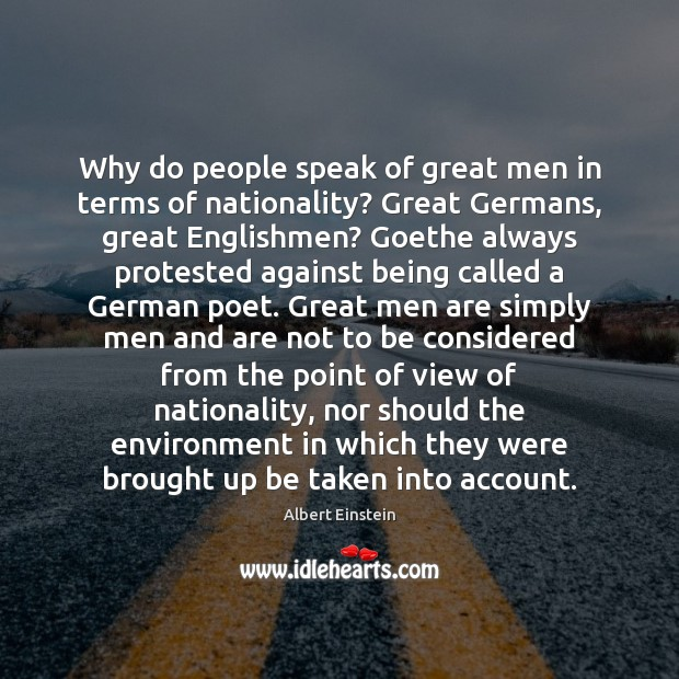 Image, Why do people speak of great men in terms of nationality? Great