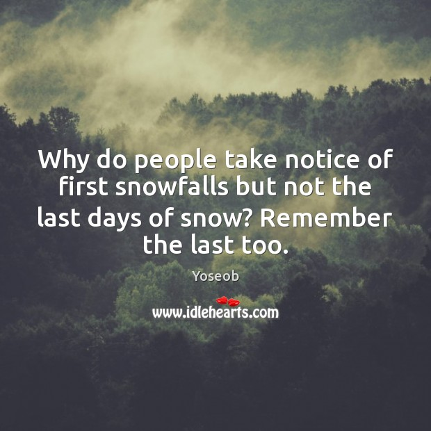 Why do people take notice of first snowfalls but not the last Image