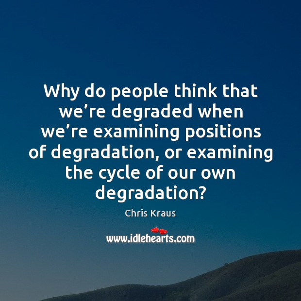 Why do people think that we're degraded when we're examining Image