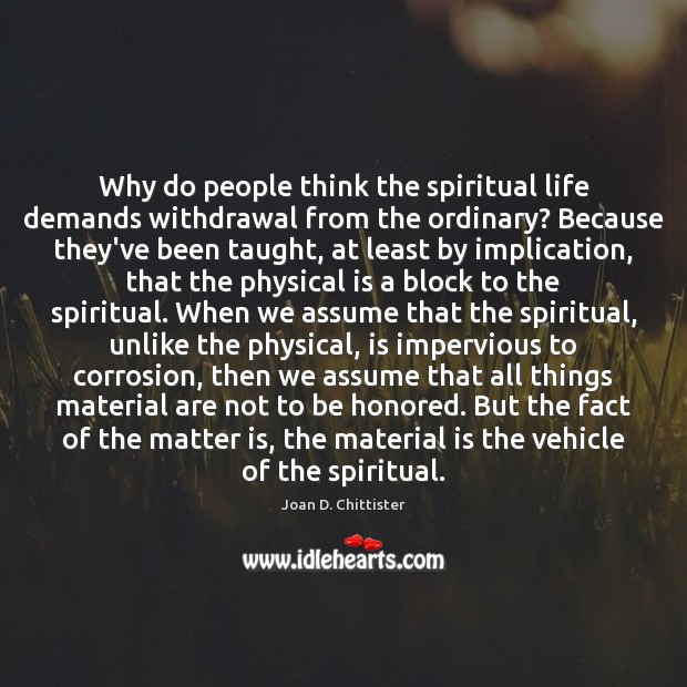 Image, Why do people think the spiritual life demands withdrawal from the ordinary?