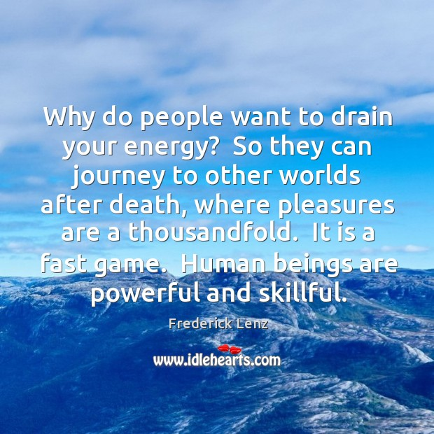 Why do people want to drain your energy?  So they can journey Image