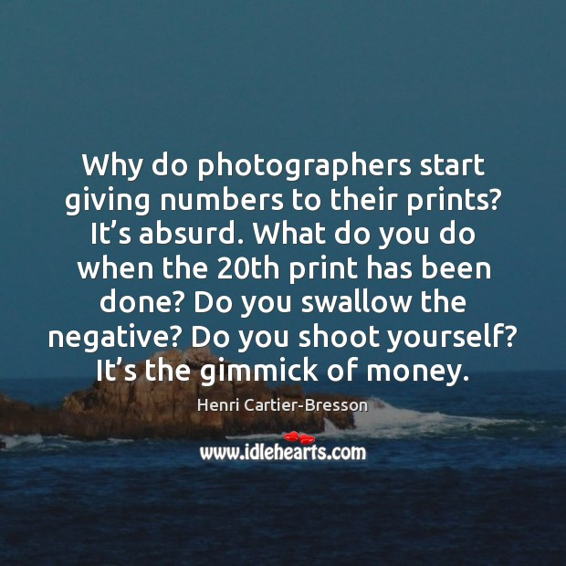 Image, Why do photographers start giving numbers to their prints? It's absurd.