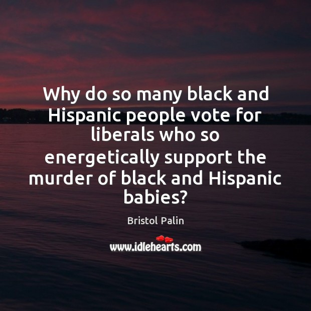 Why do so many black and Hispanic people vote for liberals who Image