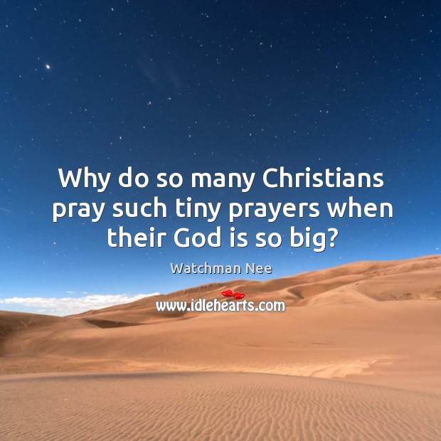 Why do so many Christians pray such tiny prayers when their God is so big? Image