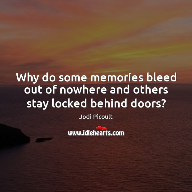 Why do some memories bleed out of nowhere and others stay locked behind doors? Image