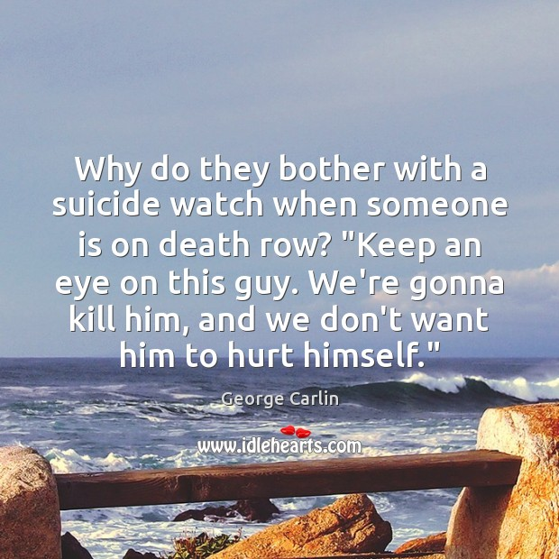 Why do they bother with a suicide watch when someone is on Image