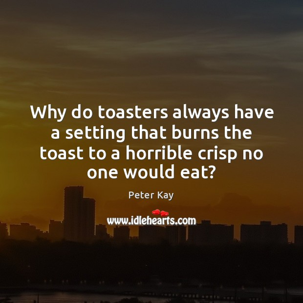 Why do toasters always have a setting that burns the toast to Image