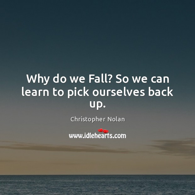 Image, Why do we Fall? So we can learn to pick ourselves back up.