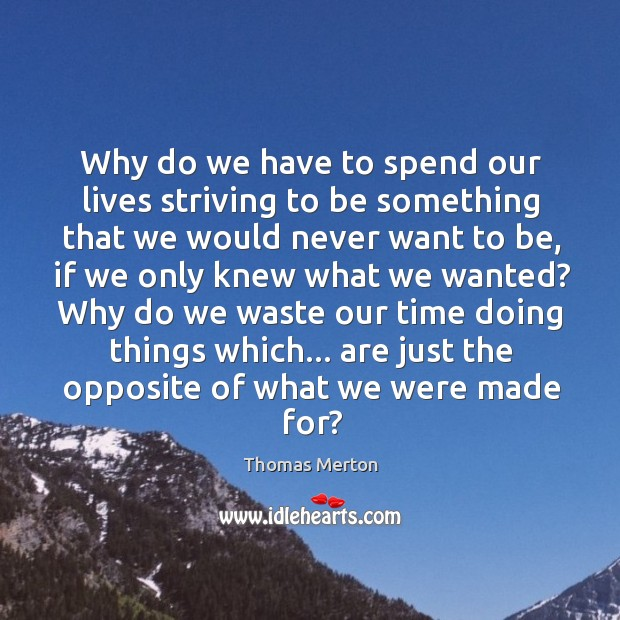 Image, Why do we have to spend our lives striving to be something