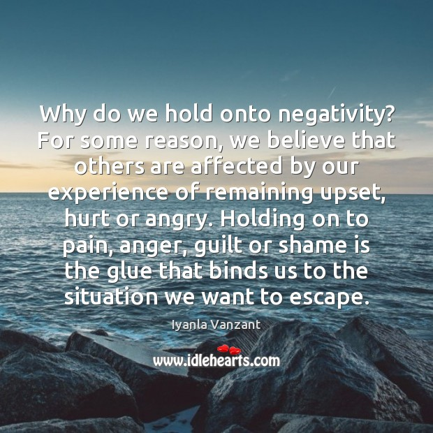 Image, Why do we hold onto negativity? For some reason, we believe that