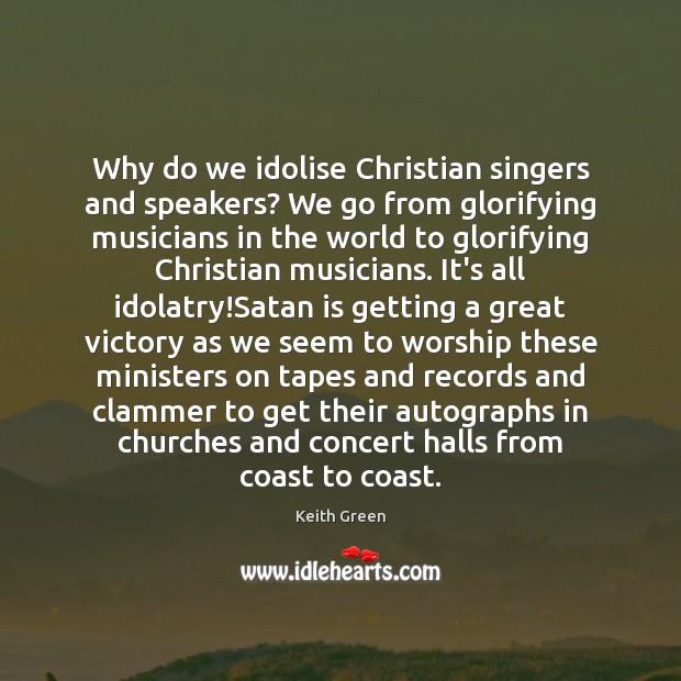 Why do we idolise Christian singers and speakers? We go from glorifying Image
