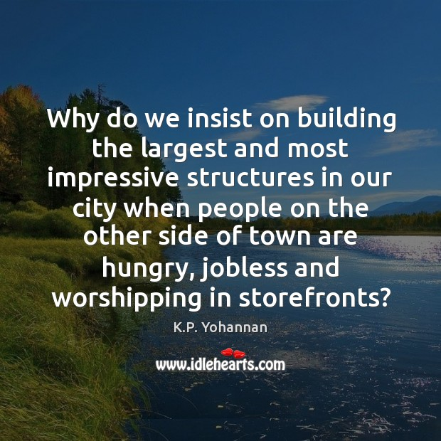 Why do we insist on building the largest and most impressive structures K.P. Yohannan Picture Quote