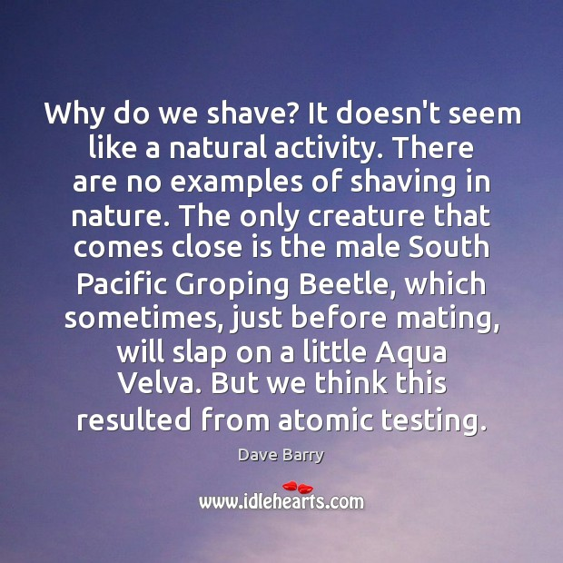 Why do we shave? It doesn't seem like a natural activity. There Image