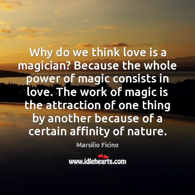 Why do we think love is a magician? Because the whole power Image