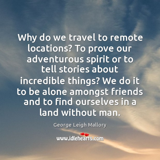 Image, Why do we travel to remote locations? To prove our adventurous spirit