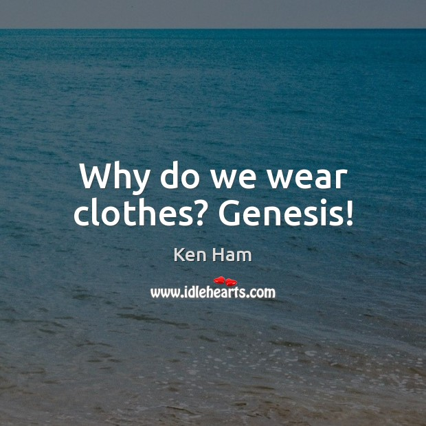 Why do we wear clothes? Genesis! Image