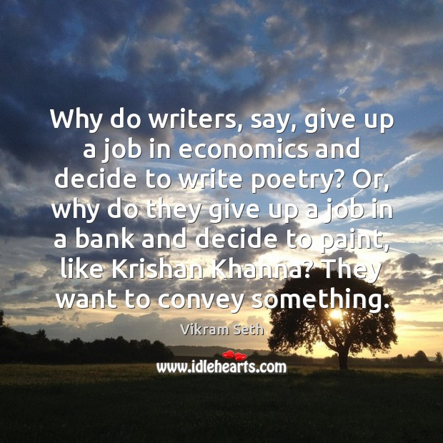 Why do writers, say, give up a job in economics and decide Image