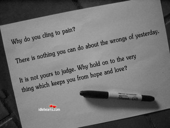 Why Do You Cling To Pain?