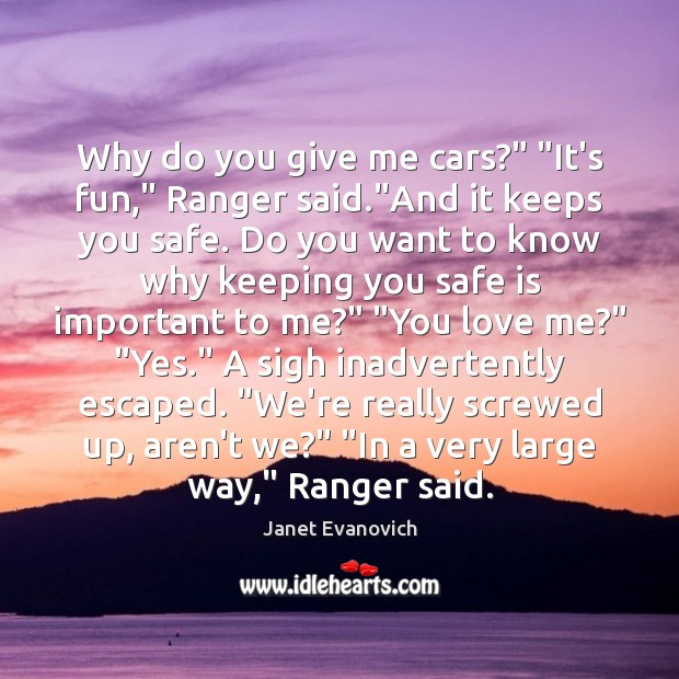 "Why do you give me cars?"" ""It's fun,"" Ranger said.""And it Love Me Quotes Image"