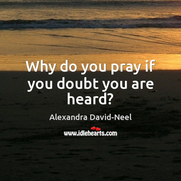 Image, Why do you pray if you doubt you are heard?
