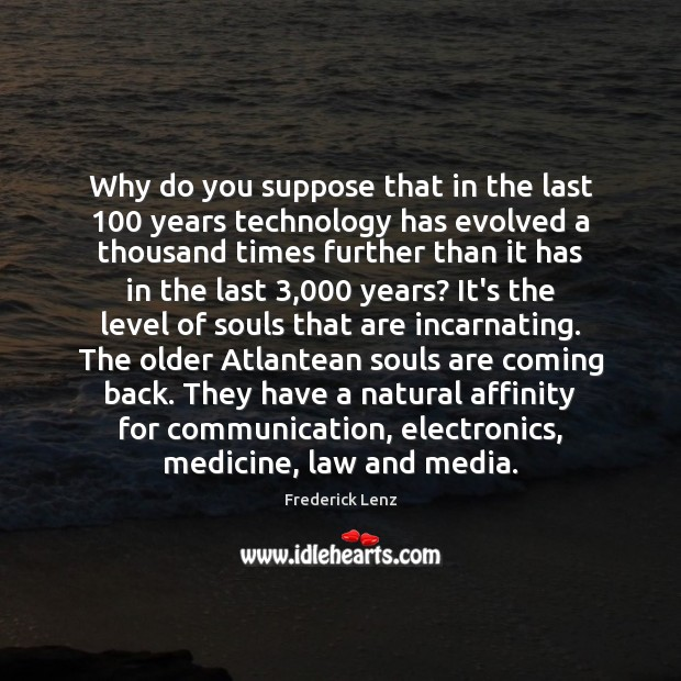 Image, Why do you suppose that in the last 100 years technology has evolved