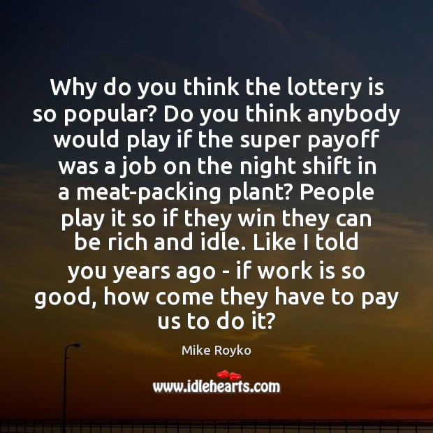 Why do you think the lottery is so popular? Do you think Work Quotes Image