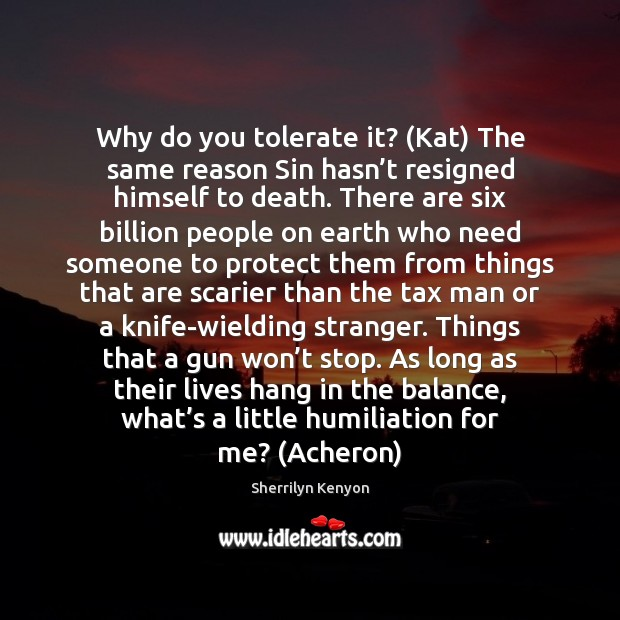 Why do you tolerate it? (Kat) The same reason Sin hasn't Image