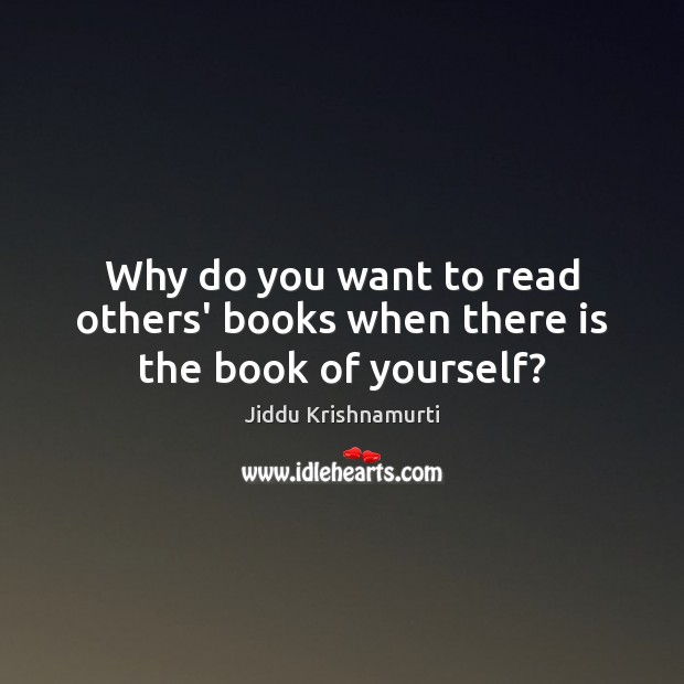 Why do you want to read others' books when there is the book of yourself? Image