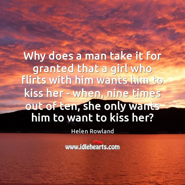 Helen Rowland Picture Quote image saying: Why does a man take it for granted that a girl who