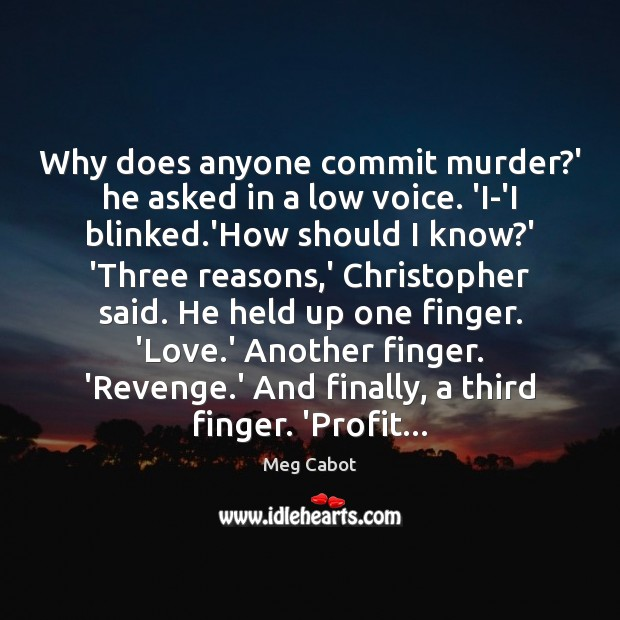 Why does anyone commit murder?' he asked in a low voice. Image