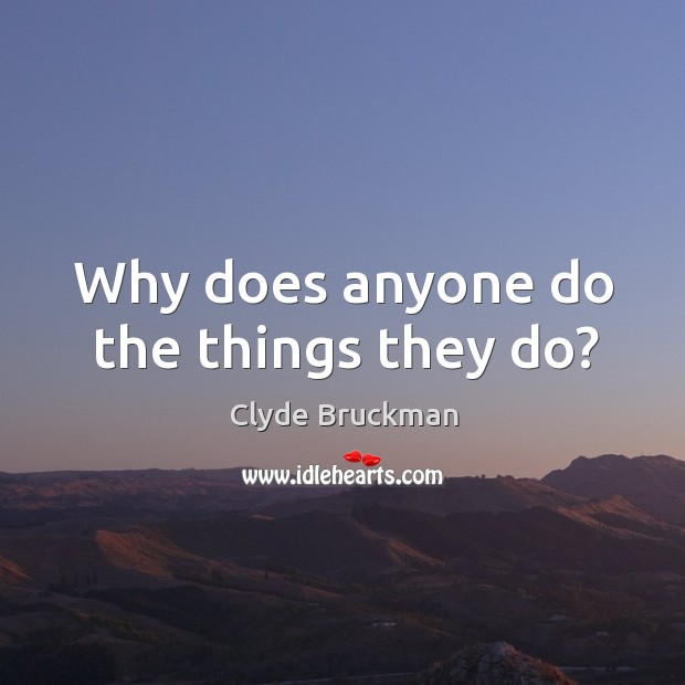 Why does anyone do the things they do? Image